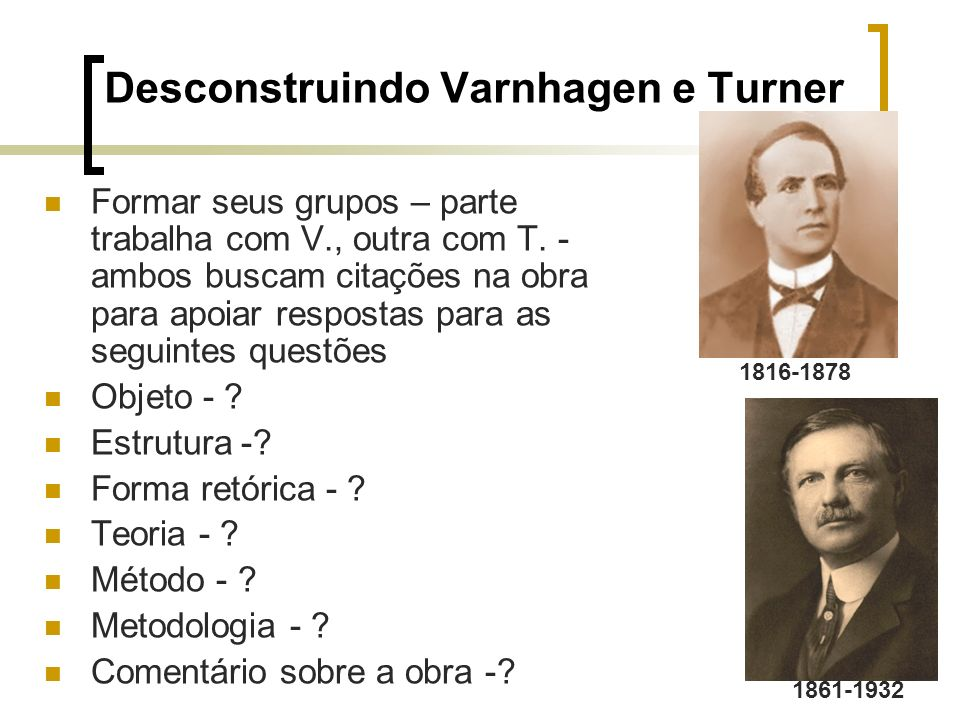 Desconstruindo Varnhagen e Turner
