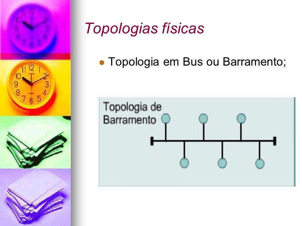 Topologias físicas Topologia em Bus ou Barramento;