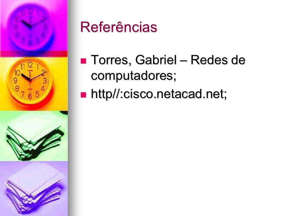 Referências Torres, Gabriel – Redes de computadores;