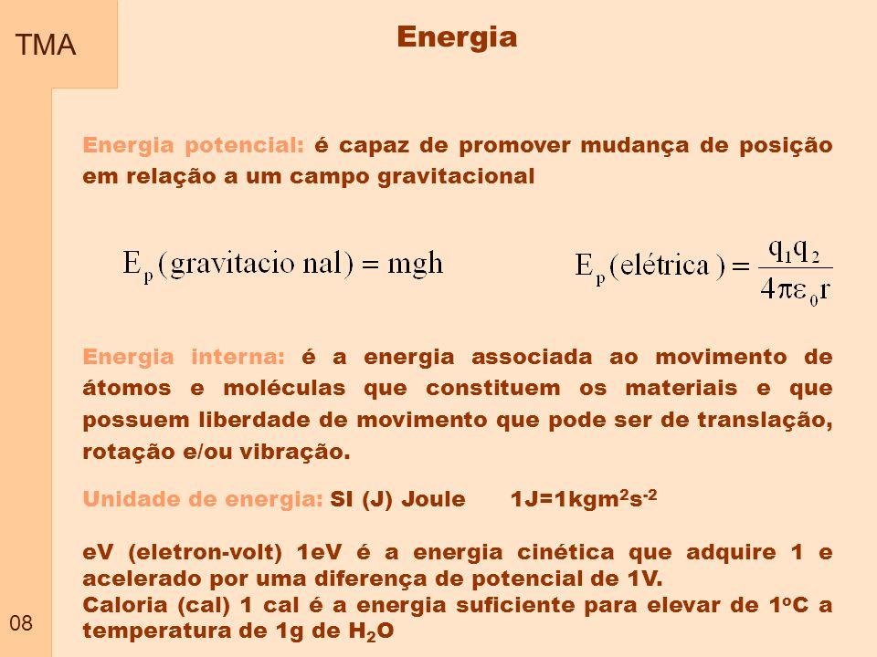 TMA 08. Energia. Energia potencial: é capaz de promover mudança de posição em relação a um campo gravitacional.