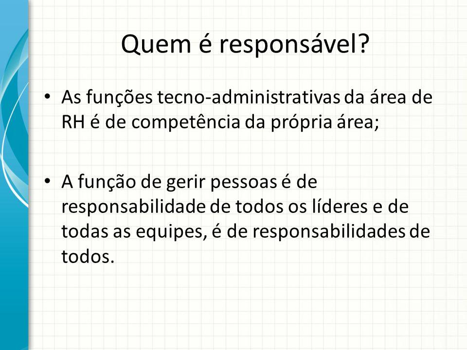 Quem é responsável As funções tecno-administrativas da área de RH é de competência da própria área;