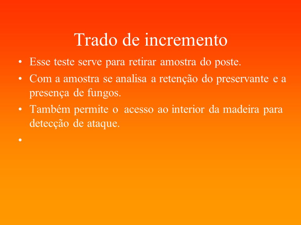 Trado de incremento Esse teste serve para retirar amostra do poste.