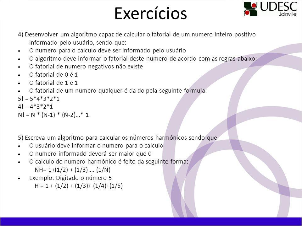 Exercícios 4) Desenvolver um algoritmo capaz de calcular o fatorial de um numero inteiro positivo informado pelo usuário, sendo que: