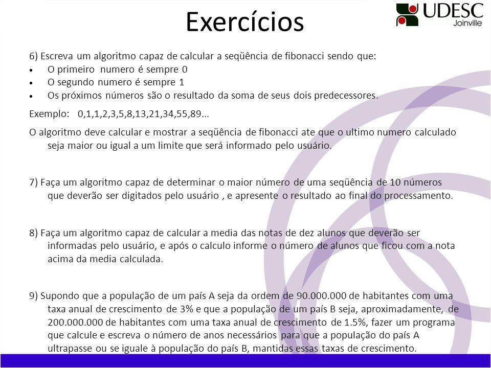 Exercícios 6) Escreva um algoritmo capaz de calcular a seqüência de fibonacci sendo que:  O primeiro numero é sempre 0.