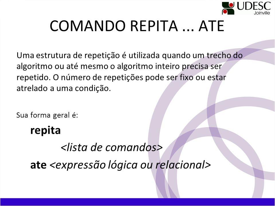 COMANDO REPITA ... ATE repita <lista de comandos>