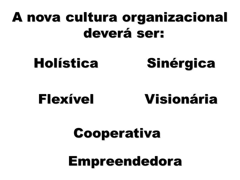A nova cultura organizacional deverá ser:
