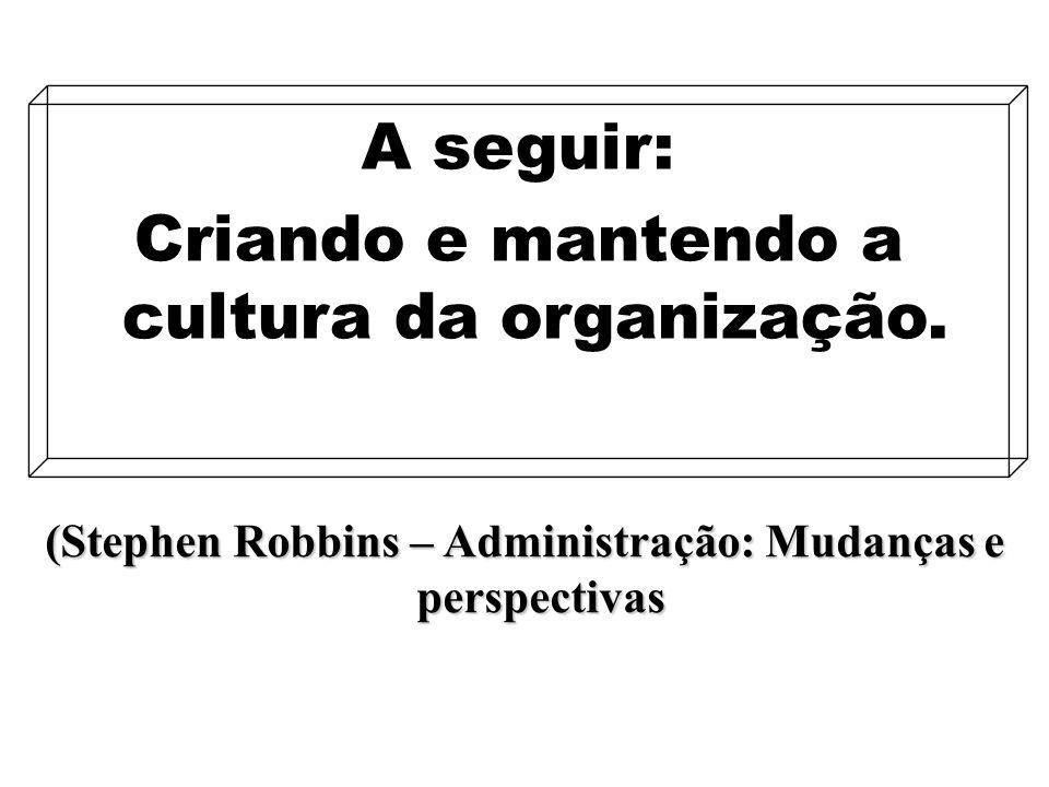 A seguir: Criando e mantendo a cultura da organização.