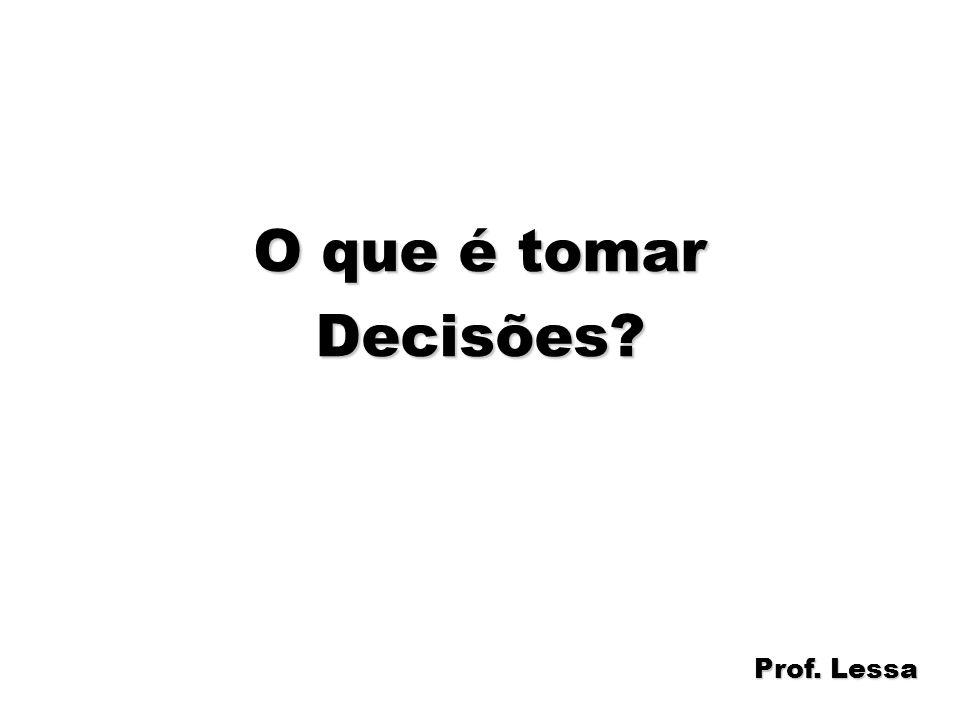 O que é tomar Decisões Prof. Lessa
