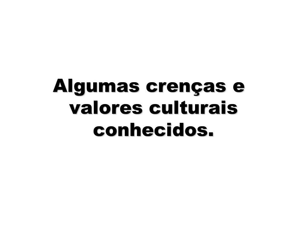 Algumas crenças e valores culturais conhecidos.