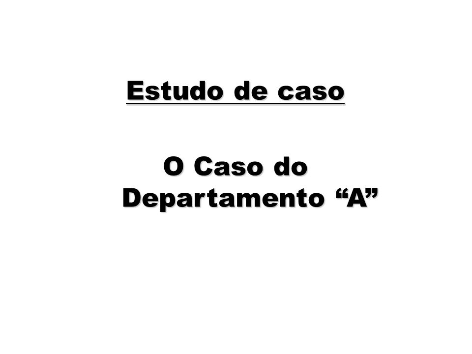 O Caso do Departamento A