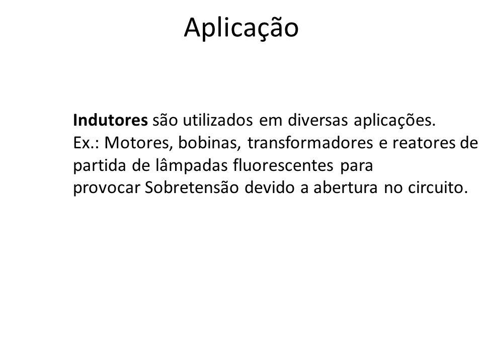 Aplicação Indutores são utilizados em diversas aplicações.