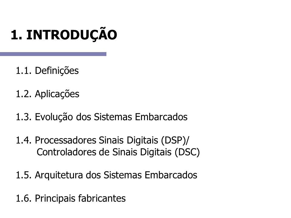 1. INTRODUÇÃO1.1. Definições 1.2. Aplicações 1.3. Evolução dos Sistemas Embarcados 1.4. Processadores Sinais Digitais (DSP)/