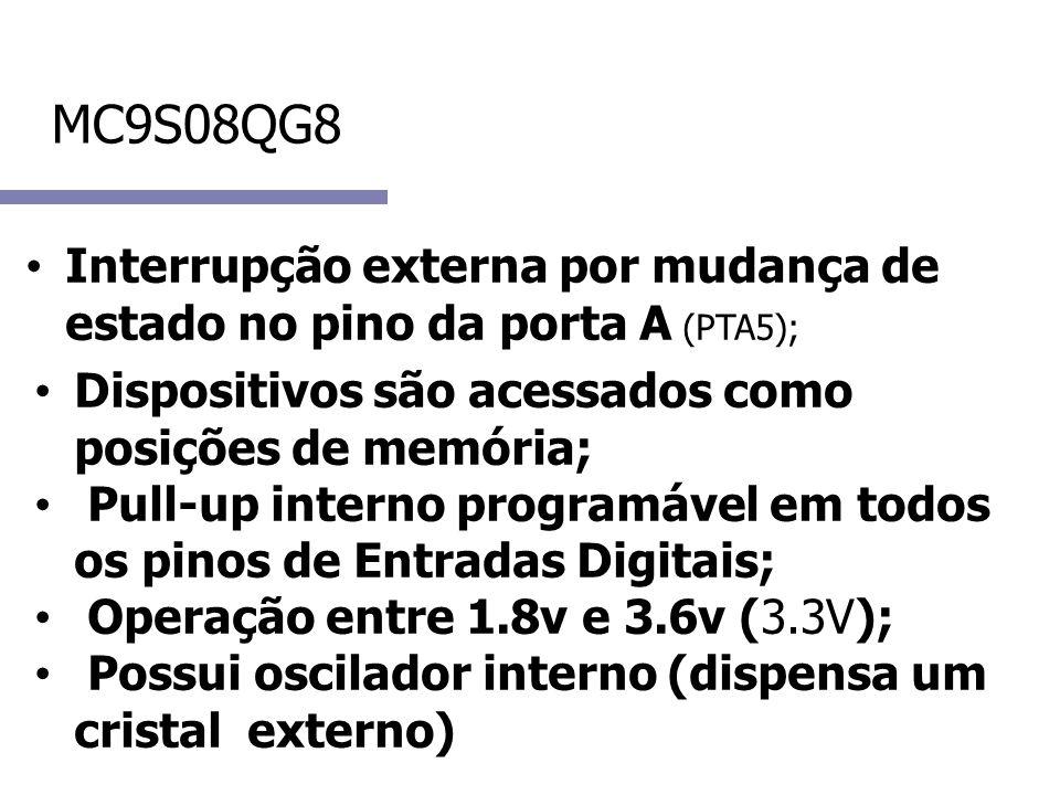 MC9S08QG8 Interrupção externa por mudança de estado no pino da porta A (PTA5); Dispositivos são acessados como posições de memória;