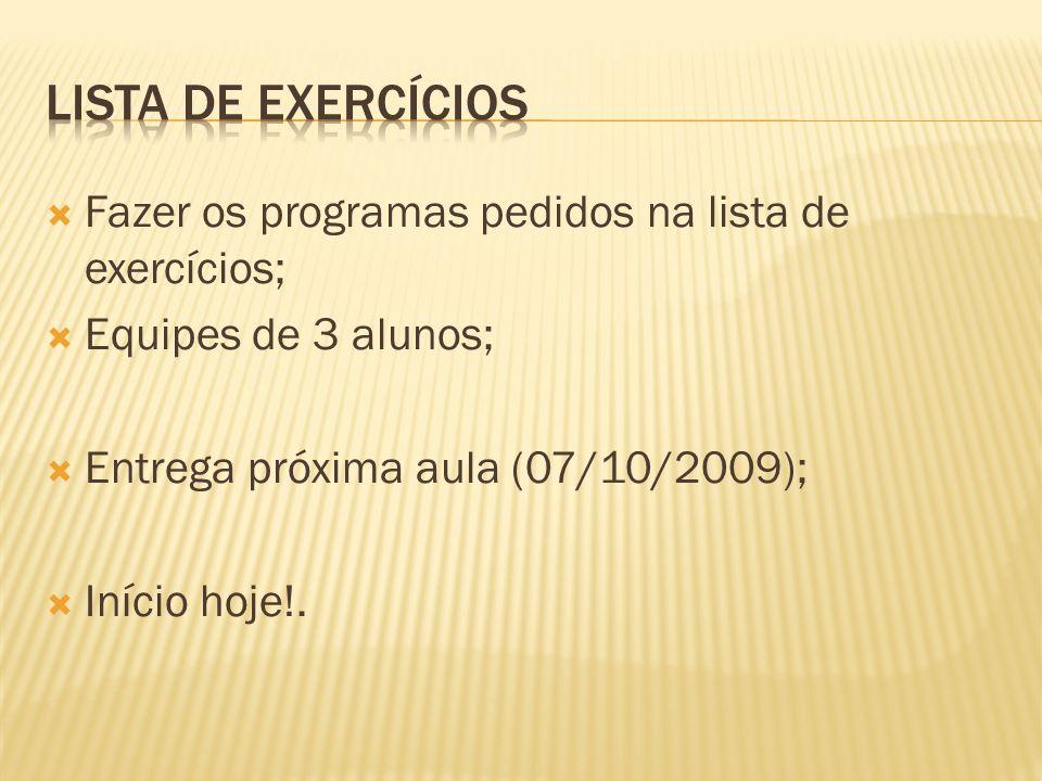 Lista de exercícios Fazer os programas pedidos na lista de exercícios;