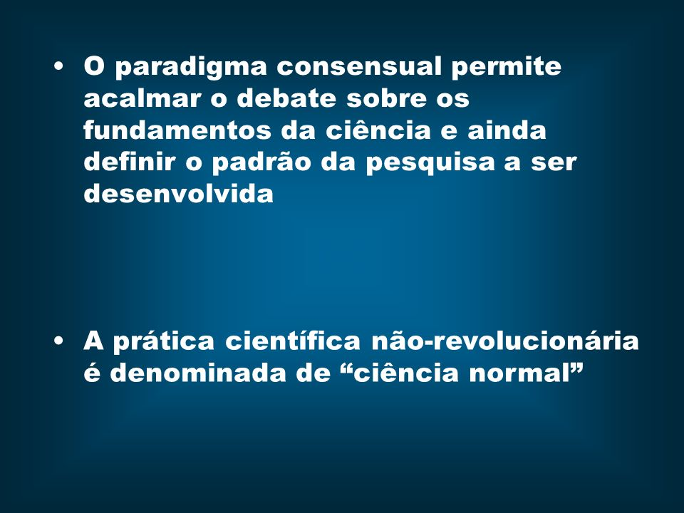 O paradigma consensual permite acalmar o debate sobre os fundamentos da ciência e ainda definir o padrão da pesquisa a ser desenvolvida