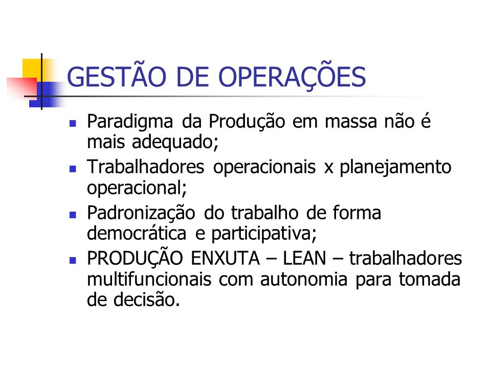 GESTÃO DE OPERAÇÕESParadigma da Produção em massa não é mais adequado; Trabalhadores operacionais x planejamento operacional;