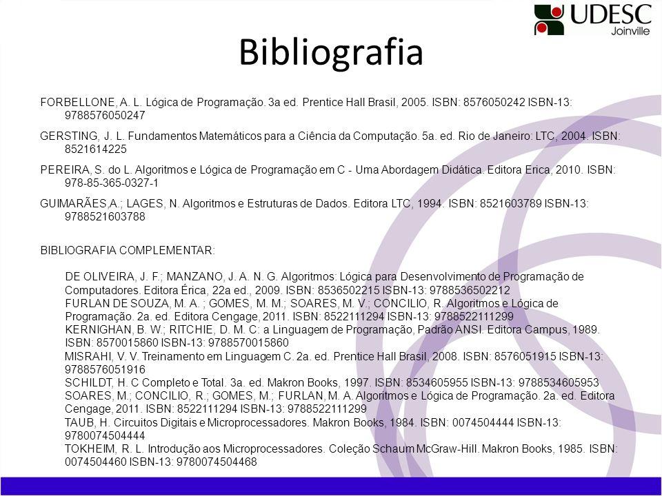 Bibliografia FORBELLONE, A. L. Lógica de Programação. 3a ed. Prentice Hall Brasil, 2005. ISBN: 8576050242 ISBN-13: 9788576050247.