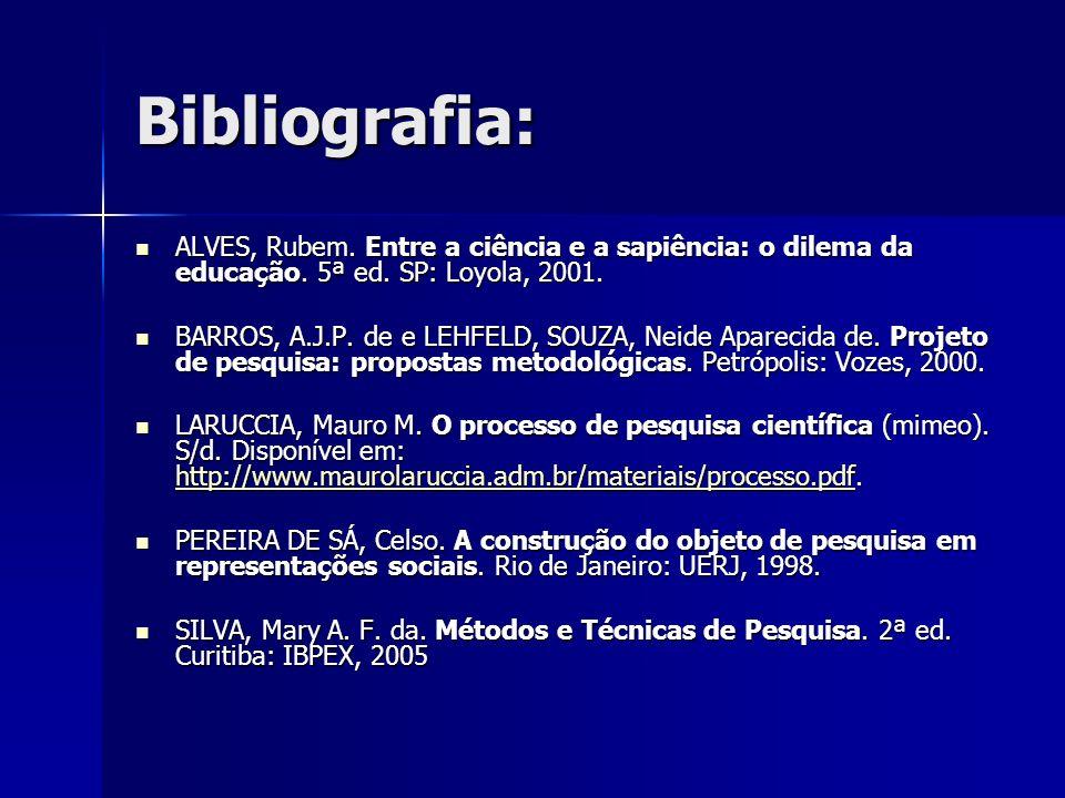 Bibliografia: ALVES, Rubem. Entre a ciência e a sapiência: o dilema da educação. 5ª ed. SP: Loyola, 2001.