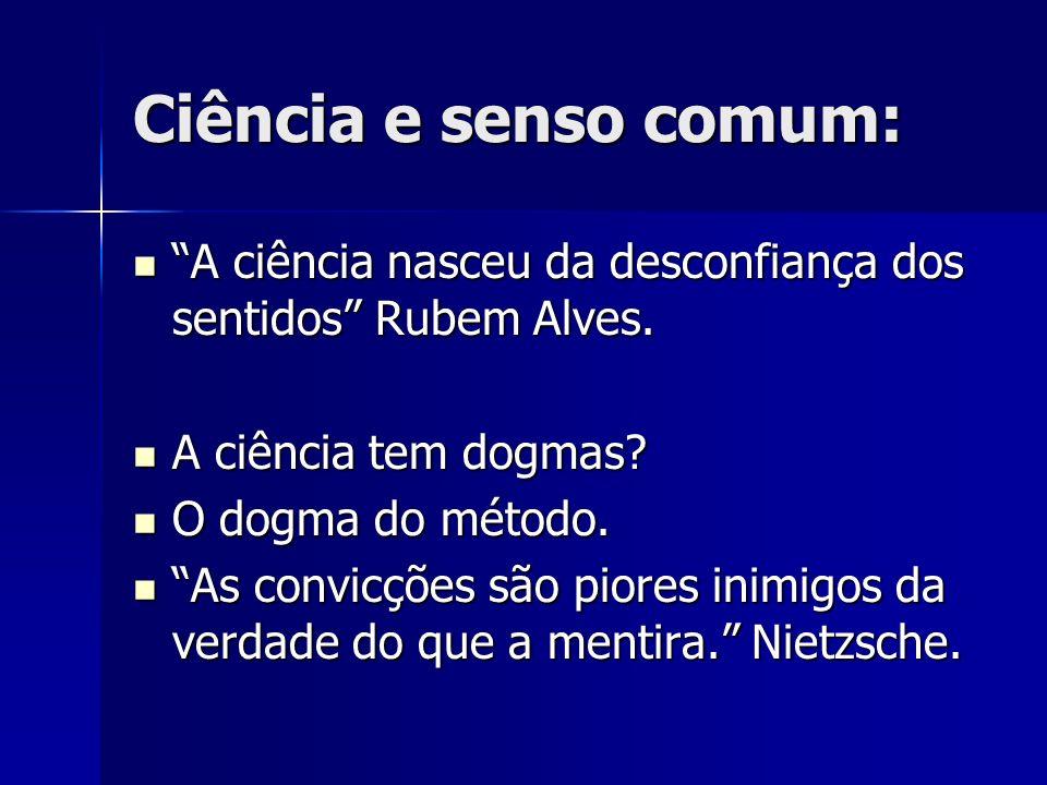 Ciência e senso comum: A ciência nasceu da desconfiança dos sentidos Rubem Alves. A ciência tem dogmas