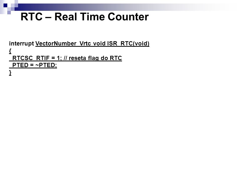 RTC – Real Time Counter interrupt VectorNumber_Vrtc void ISR_RTC(void)