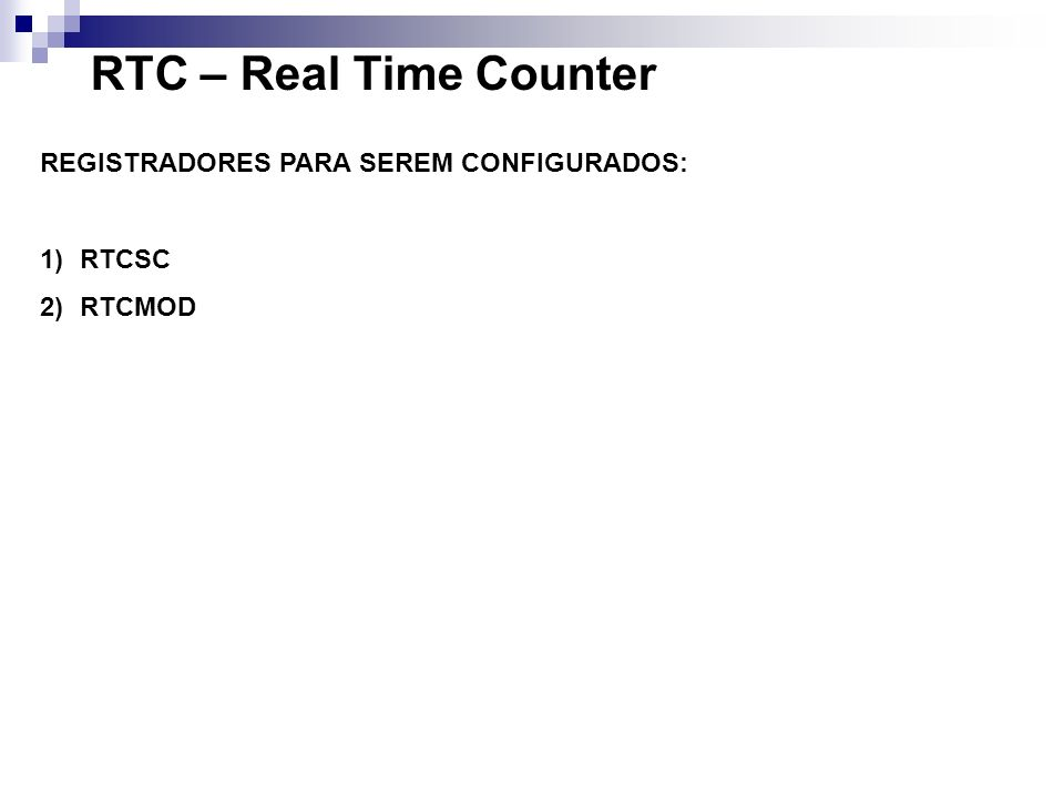 RTC – Real Time Counter REGISTRADORES PARA SEREM CONFIGURADOS: RTCSC