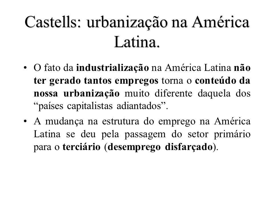 Castells: urbanização na América Latina.
