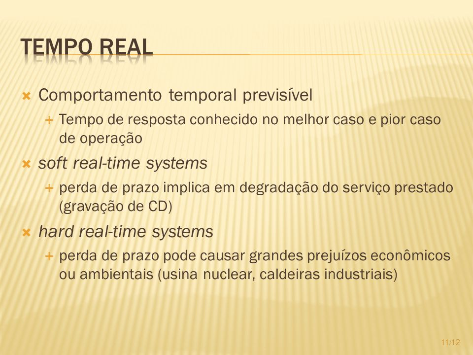 Tempo real Comportamento temporal previsível soft real-time systems