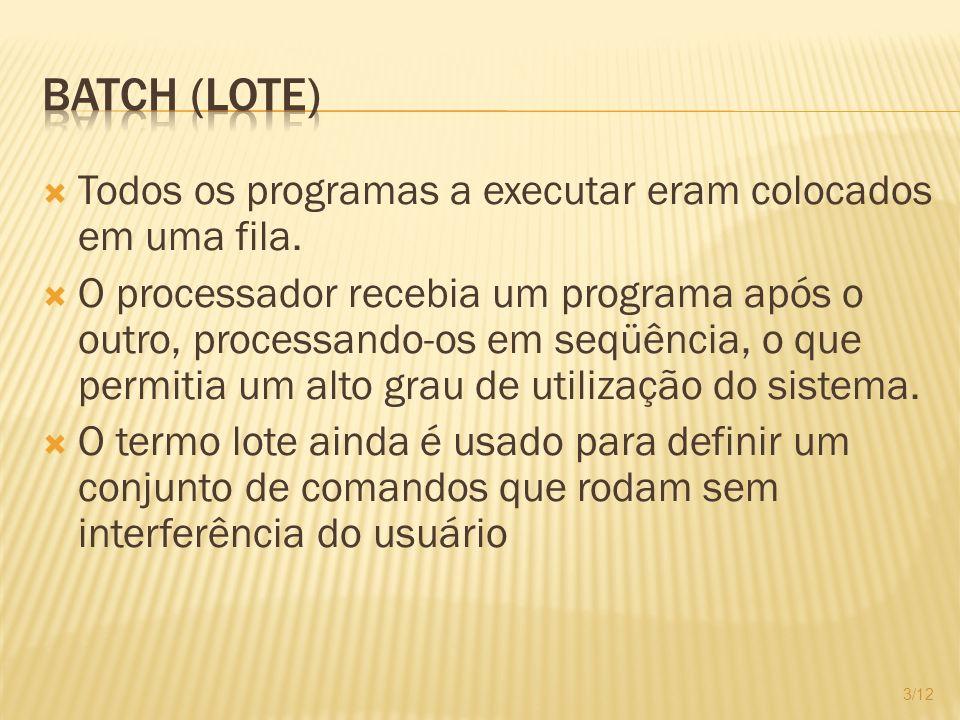 Batch (lote) Todos os programas a executar eram colocados em uma fila.