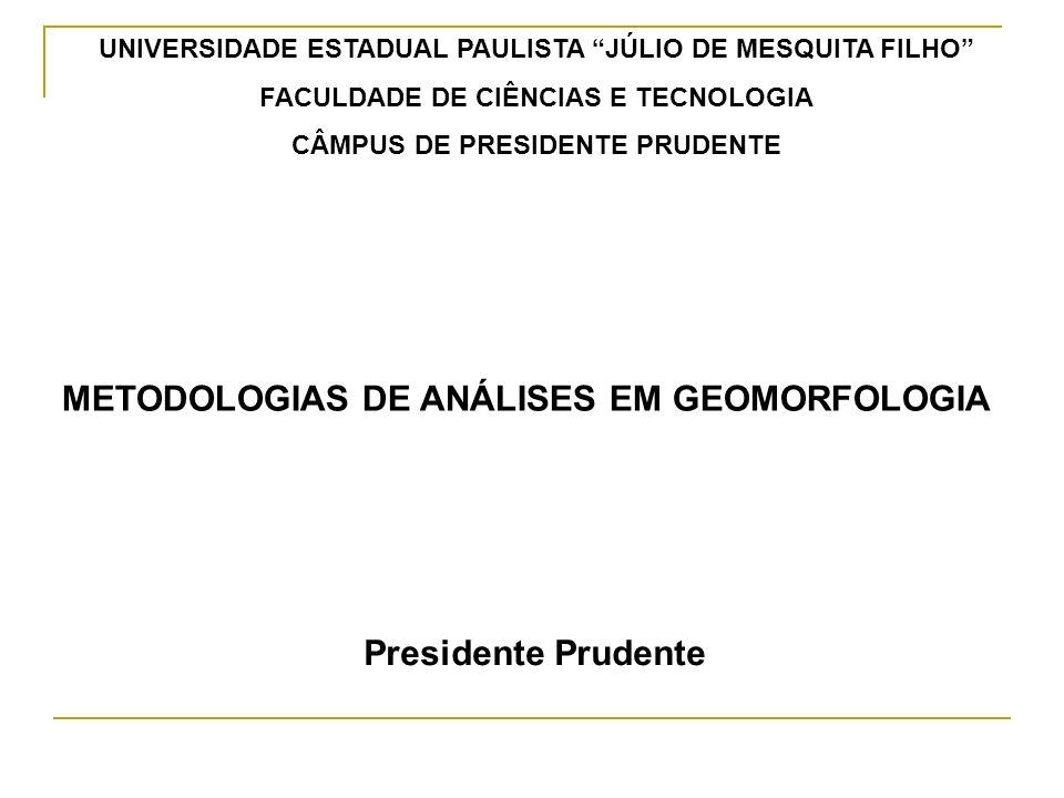 METODOLOGIAS DE ANÁLISES EM GEOMORFOLOGIA Presidente Prudente