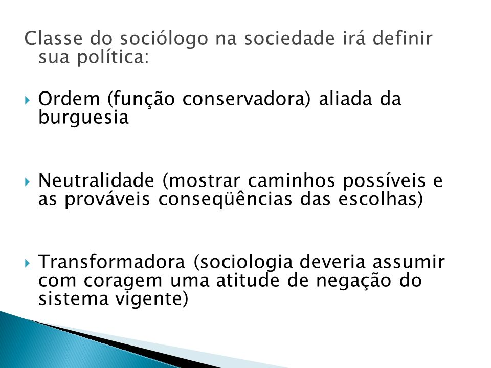 Classe do sociólogo na sociedade irá definir sua política: