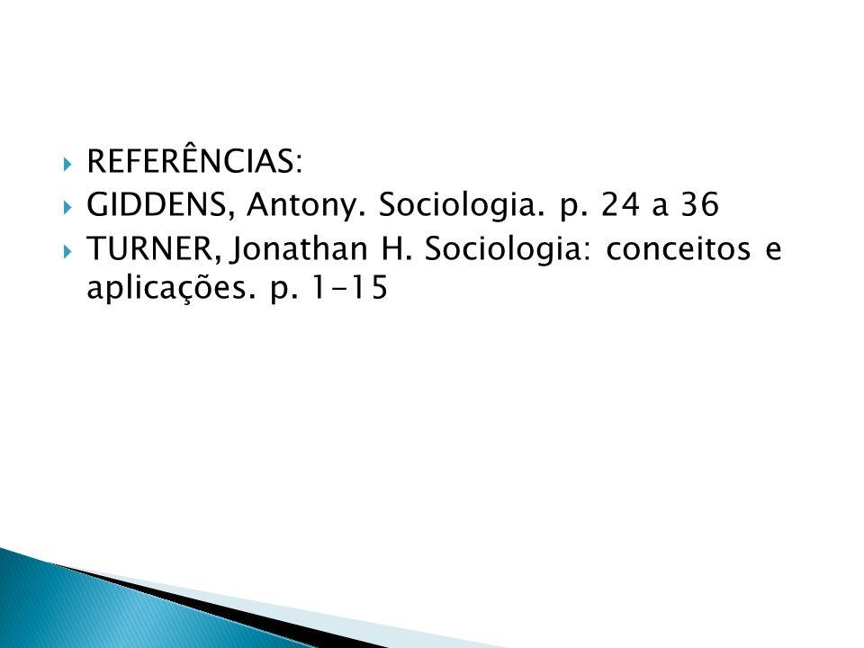 REFERÊNCIAS: GIDDENS, Antony. Sociologia. p. 24 a 36.