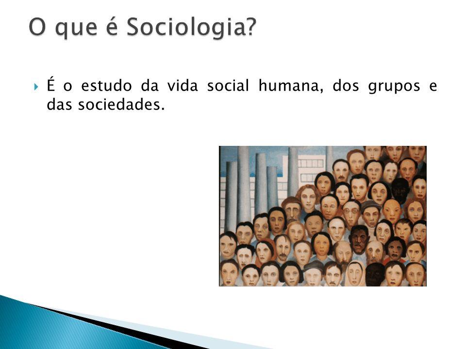 O que é Sociologia É o estudo da vida social humana, dos grupos e das sociedades.