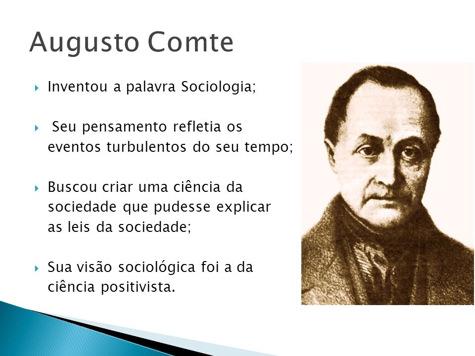 Augusto Comte Inventou a palavra Sociologia;