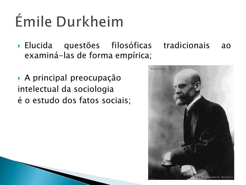 Émile Durkheim Elucida questões filosóficas tradicionais ao examiná-las de forma empírica; A principal preocupação.