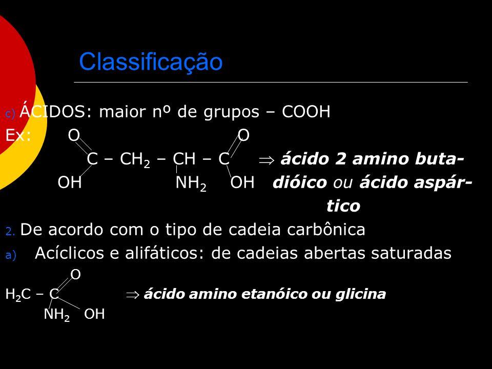 Classificação Ex: O O C – CH2 – CH – C  ácido 2 amino buta-