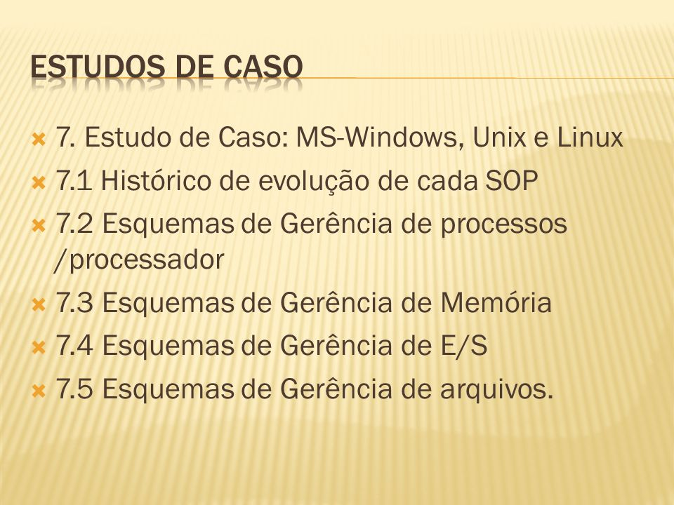 Estudos de caso 7. Estudo de Caso: MS-Windows, Unix e Linux