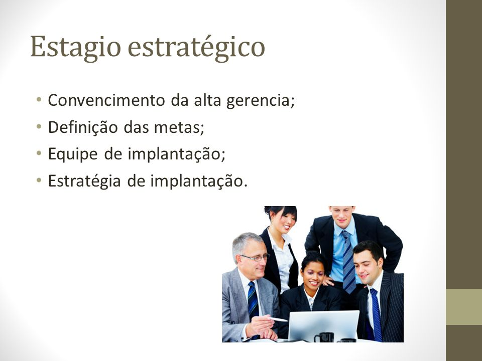 Estagio estratégico Convencimento da alta gerencia;
