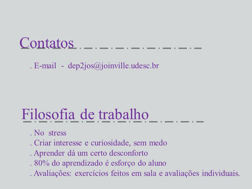 Contatos Filosofia de trabalho . E-mail - dep2jos@joinville.udesc.br