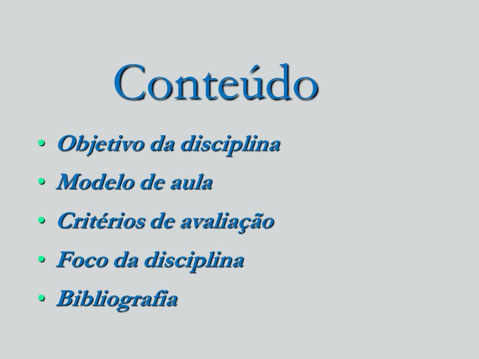 Conteúdo Objetivo da disciplina Modelo de aula Critérios de avaliação