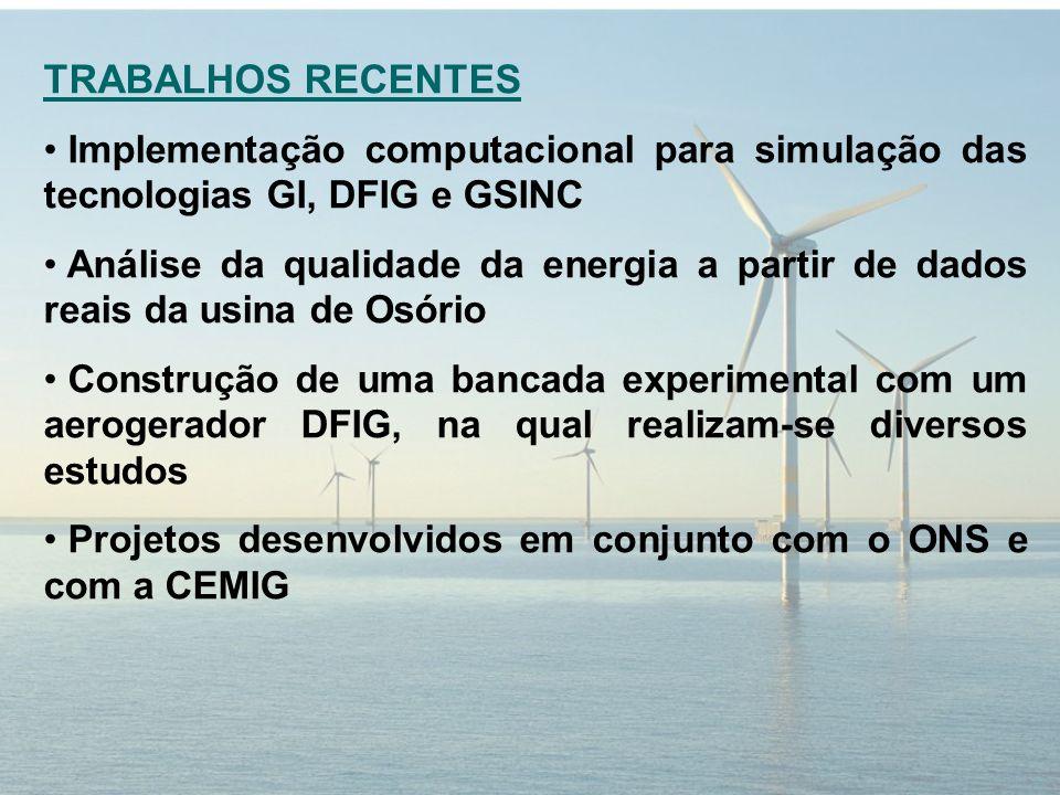 TRABALHOS RECENTES Implementação computacional para simulação das tecnologias GI, DFIG e GSINC.