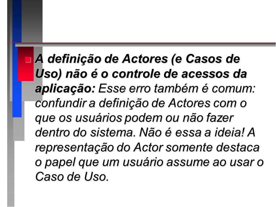 A definição de Actores (e Casos de Uso) não é o controle de acessos da aplicação: Esse erro também é comum: confundir a definição de Actores com o que os usuários podem ou não fazer dentro do sistema.