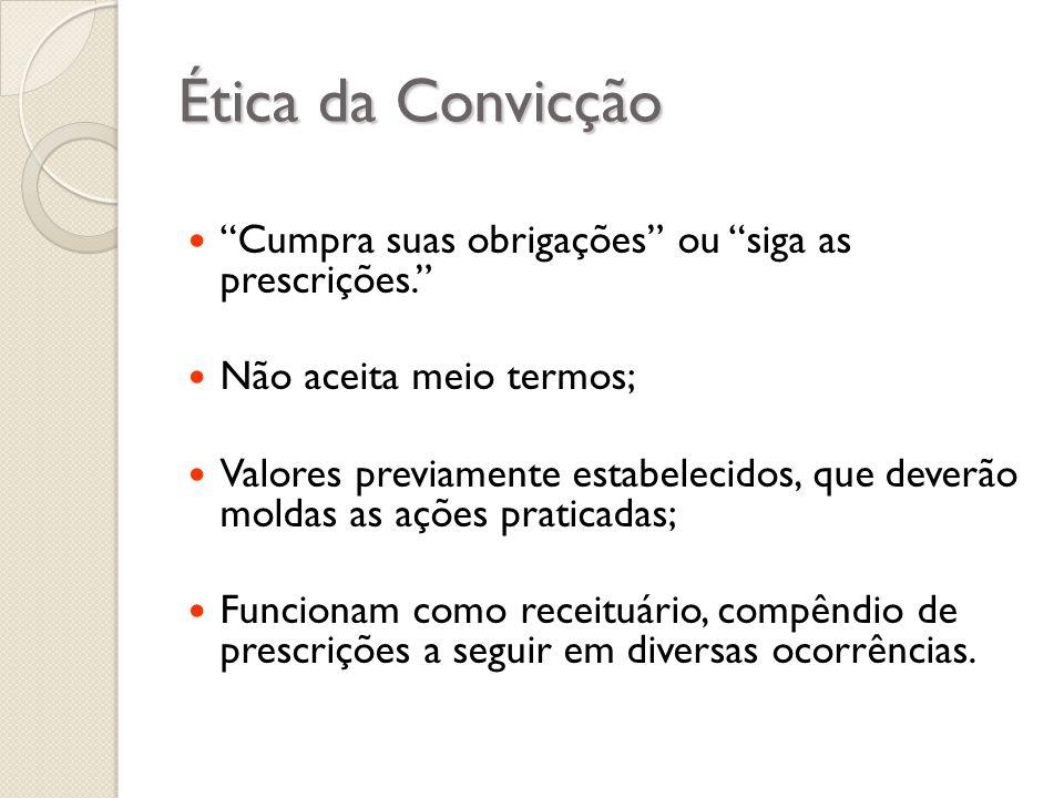 Ética da Convicção Cumpra suas obrigações ou siga as prescrições.
