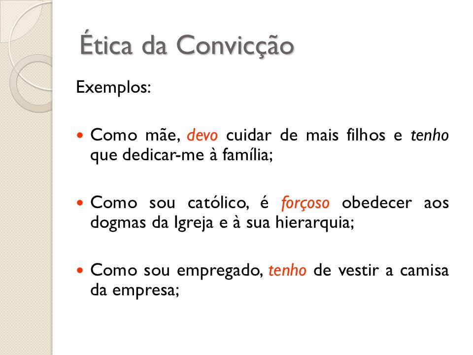 Ética da Convicção Exemplos: