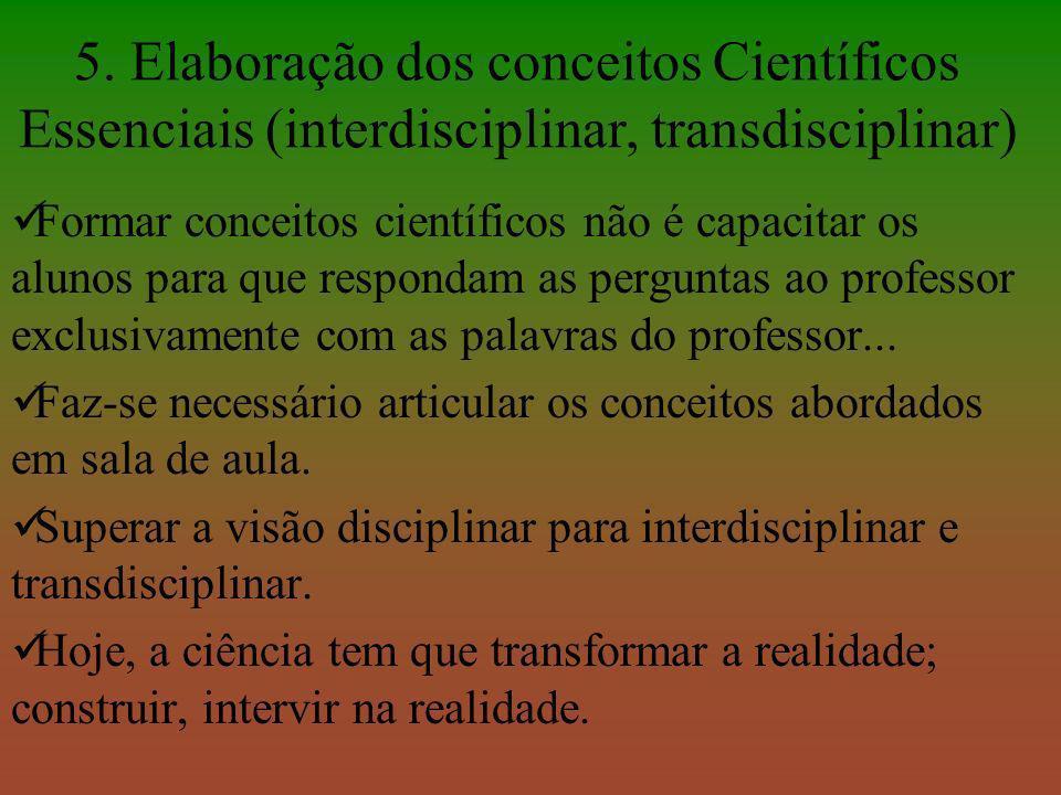 5. Elaboração dos conceitos Científicos Essenciais (interdisciplinar, transdisciplinar)