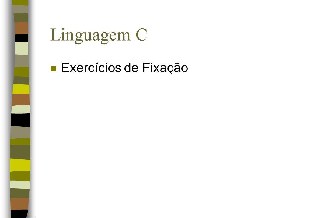 Linguagem C Exercícios de Fixação