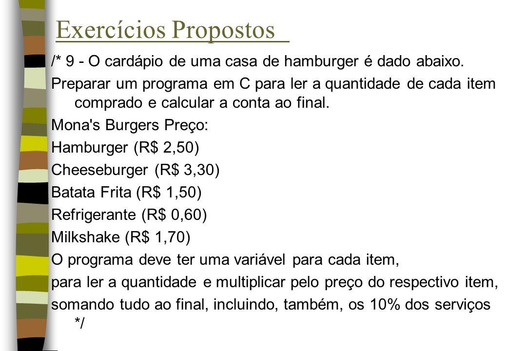 Exercícios Propostos /* 9 - O cardápio de uma casa de hamburger é dado abaixo.
