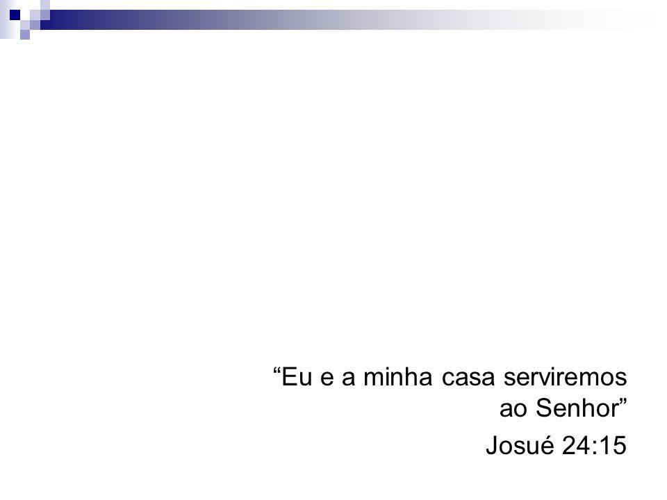 Eu e a minha casa serviremos ao Senhor