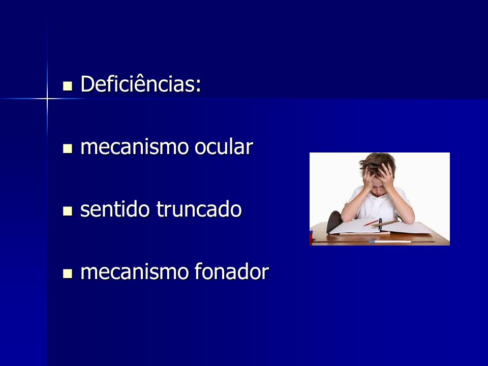 Deficiências: mecanismo ocular sentido truncado mecanismo fonador