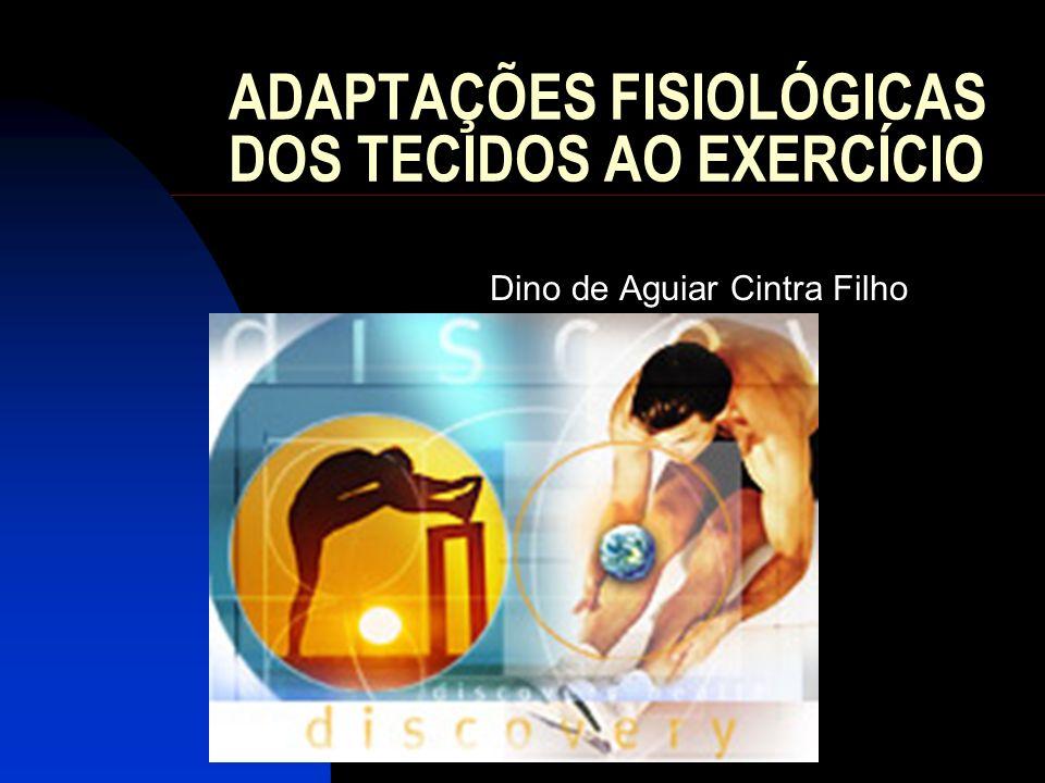 ADAPTAÇÕES FISIOLÓGICAS DOS TECIDOS AO EXERCÍCIO