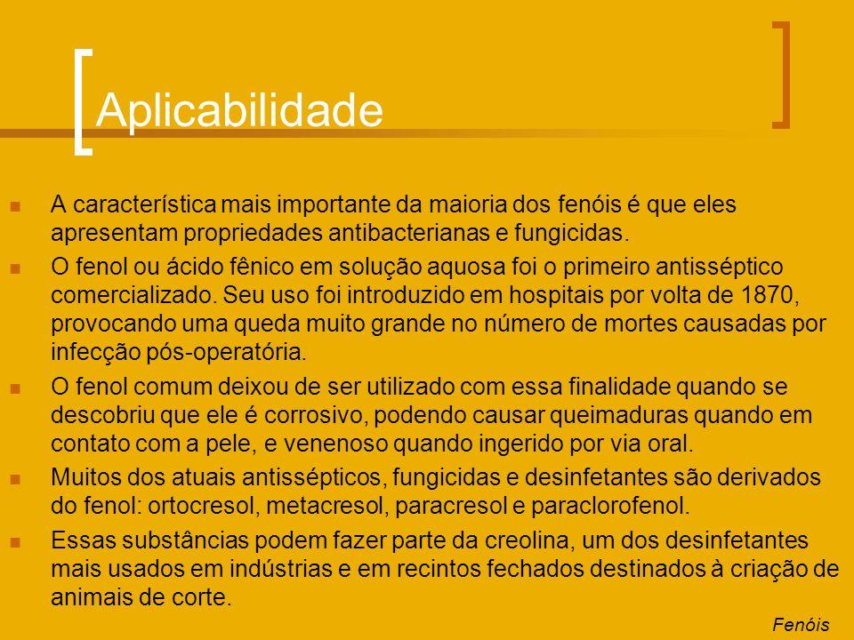 Aplicabilidade A característica mais importante da maioria dos fenóis é que eles apresentam propriedades antibacterianas e fungicidas.